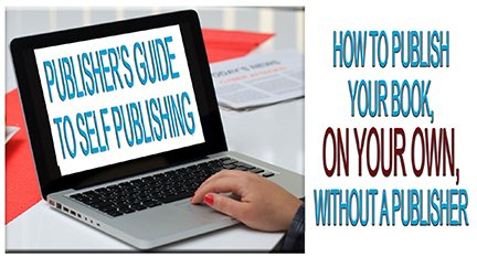 Almost Everything You Need to Know to Self-Publish Your Book